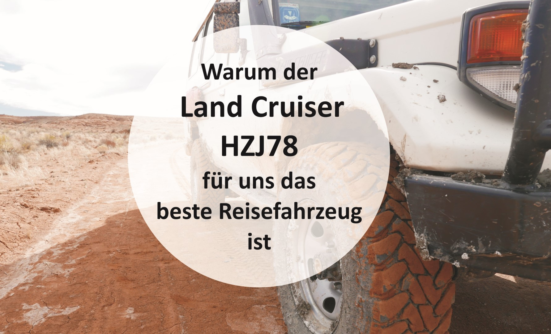 Warum ein Land Cruiser HZJ78 für uns das beste Reisefahrzeug ist